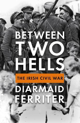 Between Two Hells: The Irish Civil War poster