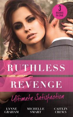 Ruthless Revenge: Ultimate Satisfaction: Bought for the Greek's Revenge / Wedded, Bedded, Betrayed / At the Count's Bidding poster