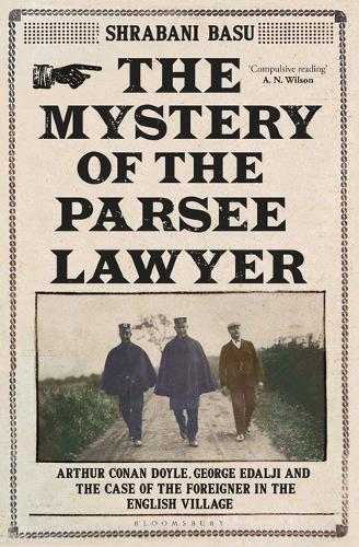 The Mystery of the Parsee Lawyer: Arthur Conan Doyle, George Edalji and the Case of the Foreigner in the English Village poster